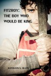 Fitzroy: The Boy Who Would Be King - Kathleen S. Allen