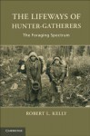 The Lifeways of Hunter-Gatherers: The Foraging Spectrum - Robert Kelly