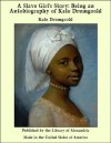A Slave Girl's Story: Being an Autobiography of Kate Drumgoold - Kate Drumgoold