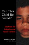 Can This Child Be Saved?: Solutions for Adoptive and Foster Families - Foster W. Cline