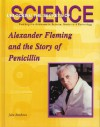Alexander Fleming and the Story of Penicillin (Unlocking the Secrets of Science) - John Bankston