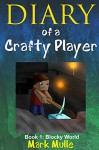Diary of a Crafty Player (Book 1): Blocky World (An Unofficial Minecraft Book for Kids Age 9-12) - Mark Mulle