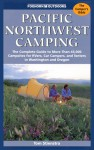 Pacific Northwest Camping: The Complete Guide To More Than 45,000 Campsites For Rvers, Car Campers, And Tenters In Washington And Oregon (Foghorn Outdoors: Pacific Northwest Camping) - Tom Stienstra