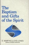 The Baptism and Gifts of the Spirit - D. Martyn Lloyd-Jones