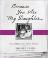 Because You Are My Daughter: What I Hope You Never Forget - Gregory Lang