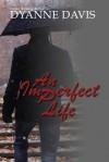 An Imperfect Life - Dyanne Davis