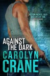 Against the Dark (Undercover Associates) (Volume 1) - Carolyn Crane