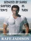 Seduced by Shark Shifters III: Tom's Turn - Rafe Jadison