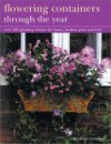 Flowering Containers Through the Year: Over 150 Planting Recipes for Boxes, Baskets, Pots and Tubs - Stephanie Donaldson