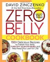 Zero Belly Cookbook: 150+ Delicious Recipes to Flatten Your Belly, Turn Off Your Fat Genes, and Help Keep You Lean for Life! - David Zinczenko