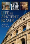 Life In Ancient Rome - Joan P. Alcock