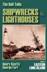 The Bell Tolls: Shipwrecks & Lighthouses Volume 2 Eastern Long Island - Henry Keatts, George Farr