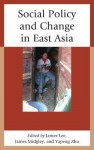 Social Policy and Change in East Asia - James Lee, James Midgley, Yapeng Zhu