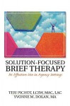 Solution-Focused Brief Therapy: Its Effective Use in Agency Settings (Haworth Marriage and the Family) - Teri Pichot, Yvonne M. Dolan