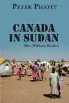 Canada in Sudan: War Without Borders - Peter Pigott