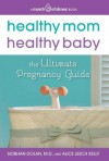 Healthy Mom, Healthy Baby (A March of Dimes Book): The Ultimate Pregnancy Guide - Siobhan Dolan, Alice Lesch Kelly, Mark Hyman