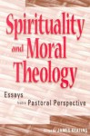 Spirituality and Moral Theology: Essays from a Pastoral Perspective - James Keating