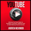YouTube: Ultimate YouTube Guide to Building a Channel, Audience and to Start Making Passive Income - Andrew Mckinnon, Andrew Mckinnon, Martin James