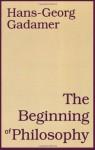 The Beginning of Philosophy - Hans-Georg Gadamer, Rod Coltman