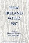 How Ireland Voted 1997 - Michael Marsh, Paul Mitchell