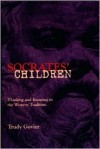 Socrates' Children: Thinking and Knowing in the Western Tradition - Trudy Govier