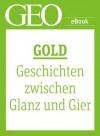 Gold: Geschichten zwischen Glanz und Gier (GEO eBook Single) (German Edition) - Geo, GEO Magazin, GEO eBook