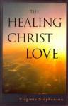 The Healing Christ Love - Virginia Stephenson