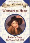 My America: Westward To Home: Joshua's Oregon Trail Diary, Book One - Patricia Hermes