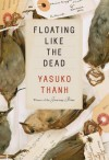 Floating Like the Dead: Stories - Yasuko Thanh