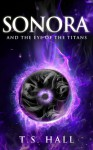 Sonora: And The Eye of the Titans - T. S. Hall