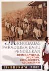 Menggagas Paradigma Baru Pendidikan: Demokratisasi, Otonomi, Civil Society, Globalisasi - Sindhunata