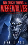 No Such Thing As Werewolves: Deathless Book 1 - Chris Fox