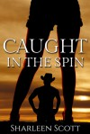 Caught in the Spin - Sharleen Scott