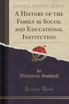 A History of the Family as Social and Educational Institution (Classic Reprint) - Willystine Goodsell