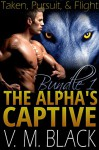 Taken, Pursuit, & Flight Bundle: The Alpha's Captive BBW/Werewolf Romance #1-3 - V. M. Black