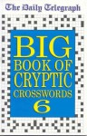 The Daily Telegraph Big Book of Cryptic Crosswords 6 - Telegraph Group Limited