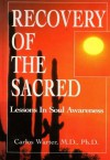 Recovery of the Sacred: Lessons in Soul Awareness - Carlos Warter