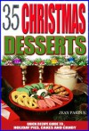 35 Christmas Dessert Recipes: Quick Recipe Guide to Holiday Pies, Cakes and Candy - Jean Pardue