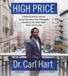 High Price: A Neuroscientist's Journey of Self-Discovery That Challenges Everything You Know about Drugs and Society - Carl Hart, J D Jackson