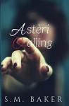 Astèri Calling (Asteri Series Book 1) - S. Baker