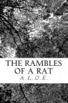 The Rambles of a Rat - A. L. O. E.