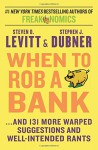 When to Rob a Bank: ...And 131 More Warped Suggestions and Well-Intended Rants - Stephen J. Dubner, Steven D. Levitt