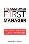The Customer First Manager: Prioritize, Perform and Get Promoted - Robert Fitzgerald, S.J.