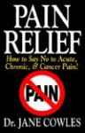 "Pain Relief!: How To Say ""No"" To Acute, Chronic, And Cancer Pain - Jane Cowles"