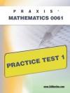 PRAXIS II Mathematics 0061 Practice Test 1 - Sharon Wynne