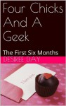 Four Chicks And A Geek: The First Six Months - Desiree Day