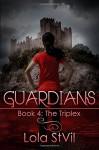 Guardians: The Triplex (Volume 4) - Lola Stvil