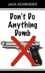 Don't Do Anything Dumb - Jack Schroder