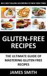 Gluten Free Recipes: Enjoy The Best & Most Popular Gluten Free Recipes With a Professional Taste (Gluten-Free Recipes Book 1) - James Smith, Ali julia