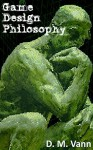 Game Design Philosophy - D.M. Vann